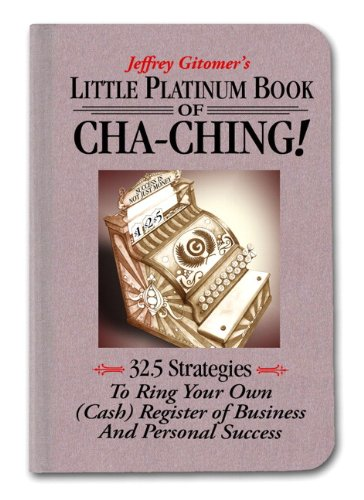 9780132362740: Little Platinum Book of Cha-Ching: 32.5 Strategies to Ring Your Own (Cash) Register in Business and Personal Success (Jeffrey Gitomer's Little Books)