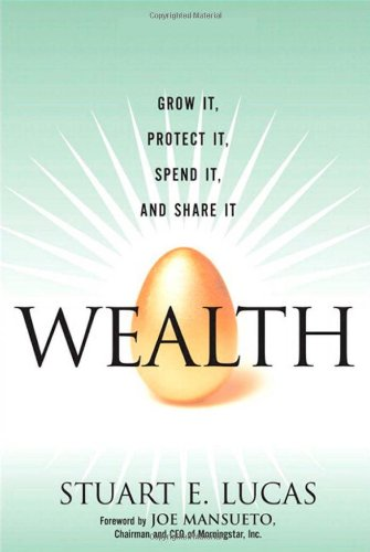 9780132366793: Wealth: Grow It, Protect It, Spend It, and Share It