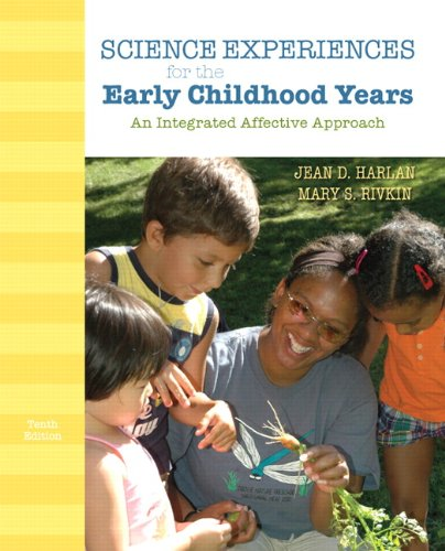 Science Experiences for the Early Childhood Years: An Integrated Affective Approach (10th Edition) (013237336X) by Jean D. Harlan; Mary S. Rivkin
