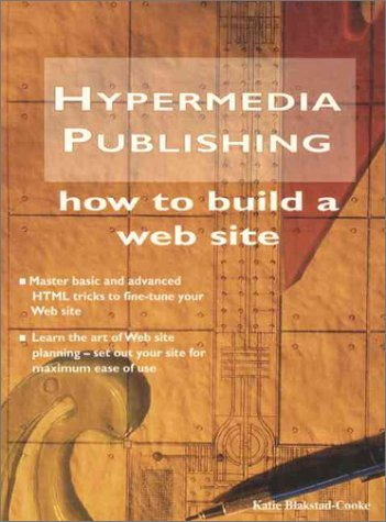 Hypermedia Publishing: How to Build a Web: Blakstad-Cooke Katie; K.