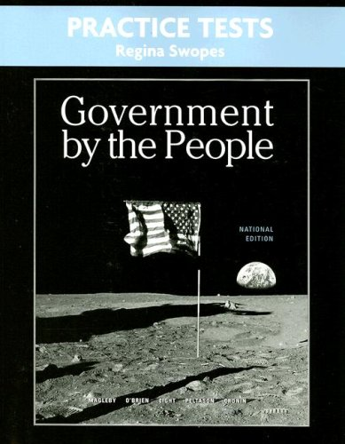 Practice Tests for Government By the People, National Version (0132382822) by Magleby, David B.; O'Brien, David M.; Light, Paul C.; Peltason, J. W.; Cronin, Tom