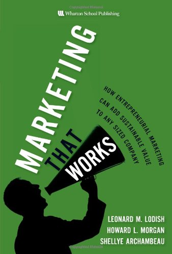 9780132390750: Marketing That Works: How Entrepreneurial Marketing Can Add Sustainable Value to Any Sized Company