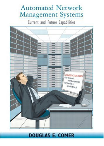 Automated Network Management Systems: Current and Future: Douglas E Comer