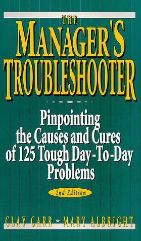 9780132403009: The Manager's Troubleshooter: Pinpointing the Causes and Cures of 125 Tough Day-To-Day Problems