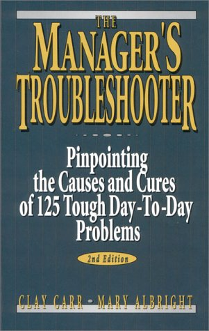 9780132403184: The Managers Troubleshooter: Pinpointing the Causes and Cures of 125 Tough Day-to-Day Problems
