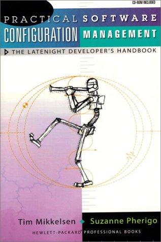 Practical Software Configuration Management: The Latenight Developer's: Suzanne Pherigo, Mikkelsen,