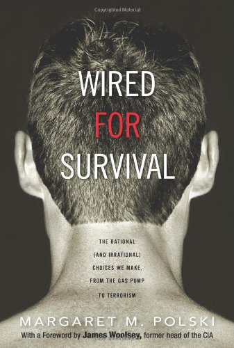 Wired for Survival: The Rational (and Irrational) Choices We Make, from the Gas Pump to Terrorism: ...