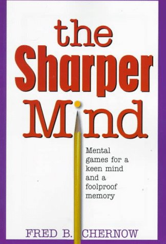 9780132420662: The Sharper Mind: Mental Games for a Keen Mind and a Fool Proof Memory