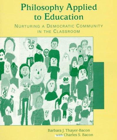 Philosophy Applied to Education: Nurturing a Democratic: Barbara J. Thayer-Bacon;
