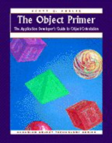 9780132424967: The Object Primer: The Application Developer's Guide to Object-Orientation (SIGS: Managing Object Technology)