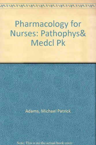 9780132427166: Pharmacology for Nurses: Pathophys& Medcl Pk