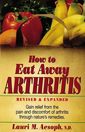 9780132428927: How to Eat Away Arthritis: Gain Relief from the Pain and Discomfort of Arthritis Through Nature's Remedies