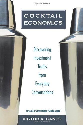 9780132432733: Cocktail Economics: Discovering Investment Truths from Everyday Conversations