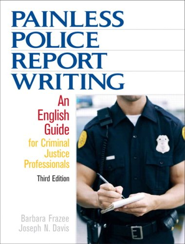 9780132447515: Painless Police Report Writing: An English Guide for Criminal Justice Professionals