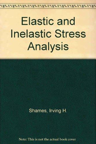 Elastic and Inelastic Stress Analysis Shames, Irving