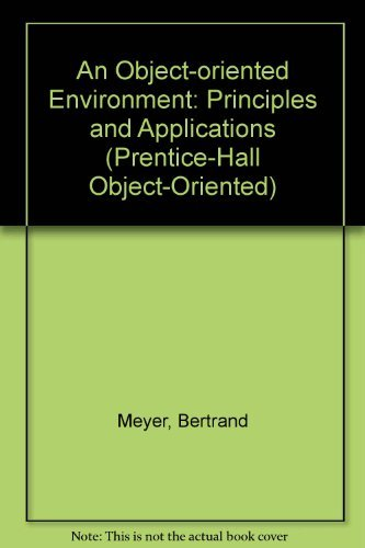 9780132455077: An Object-Oriented Environment: Principles and Application (Prentice Hall Object-Oriented Series)
