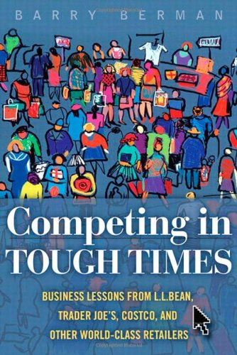 9780132459198: Competing in Tough Times: Business Lessons from L.L.Bean, Trader Joe's, Costco, and Other World-Class Retailers