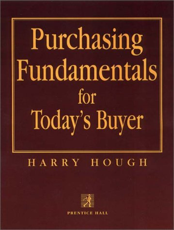 Purchasing Fundamentals for Today's Buyer: Hough, Harry E.