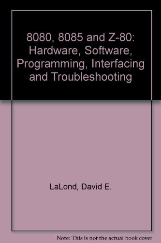 9780132467292: 8080, 8085 and Z-80: Hardware, Software, Programming, Interfacing and Troubleshooting