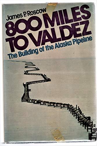 9780132468350: 800 Miles to Valdez: Building of the Alaska Pipeline
