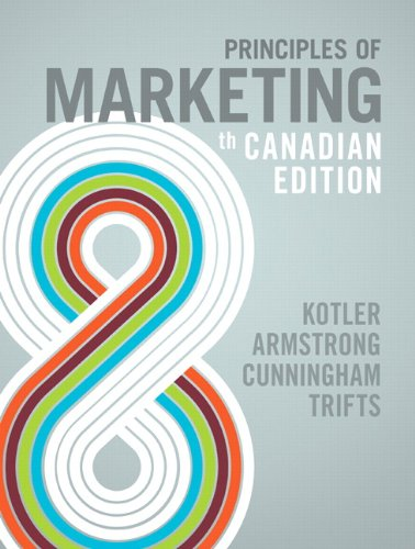 Principles of Marketing, Eighth Canadian Edition, with: Kotler, Philip R;