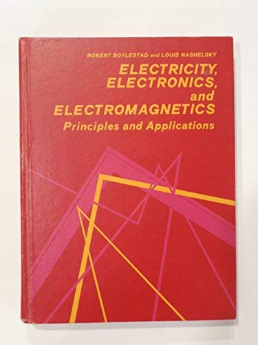 9780132483100: Electricity, Electronics and Electromagnetics: Principles and Applications