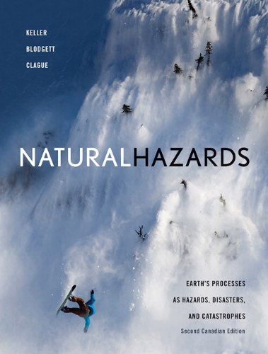 Natural Hazards: Earth's Processes as Hazards, Disasters and Catastrophes, Second Canadian Edition with MyGeosciencePlace (2nd Edition) (0132494582) by Keller, Edward A.; Blodgett, Robert H.; Clague, John J.