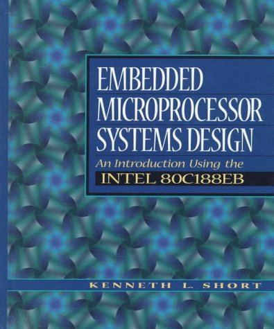 9780132494670: Embedded Microprocessor Systems Design: An Introduction Using the Intel 80C188EB
