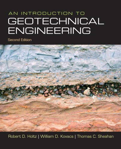 An Introduction to Geotechnical Engineering (2nd Edition): Holtz, Robert D.; Kovacs, William D.; ...