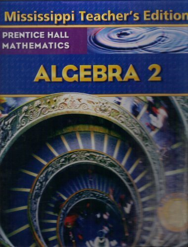 9780132503877: Prentice Hall Mathematices - Mississippi (Algebra 2 Teachers Edition, Mississippi)