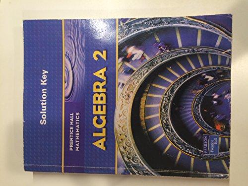Prentice Hall Mathematics: Algebra 2, Solution Key: unknown