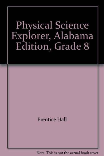 9780132508292: Physical Science Explorer, Alabama Edition, Grade 8