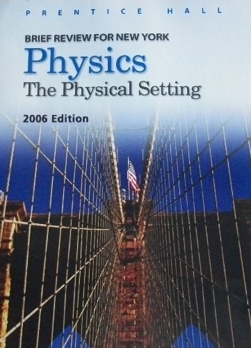9780132509961: Physics: The Physical Setting : 2006 Edition : Brief Review for New York
