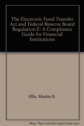 9780132513487: The Electronic Fund Transfer Act and Federal Reserve Board Regulation E: A Compliance Guide for Financial Institutions