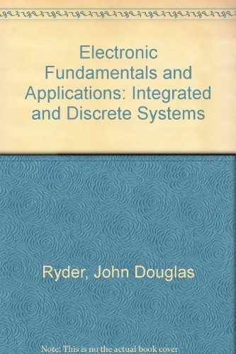 Electronic Fundamentals and Applications : Integrated and: John D. Ryder