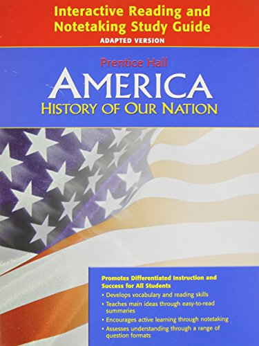 9780132516969: AMERICA: HISTORY OF OUR NATION 2011 INTERACTIVE READING AND NOTETAKING STUDY GUIDE ADAPTED