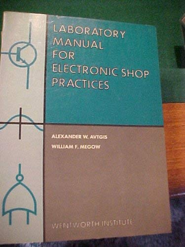 Laboratory Manual for Electronic Shop Practices: Avtgis, Alexander, Megon,