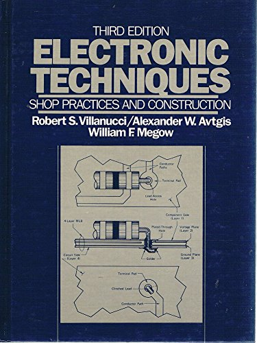 Electronic Techniques: Shop Practices and Construction, 3rd: Villanucci, Robert S.;
