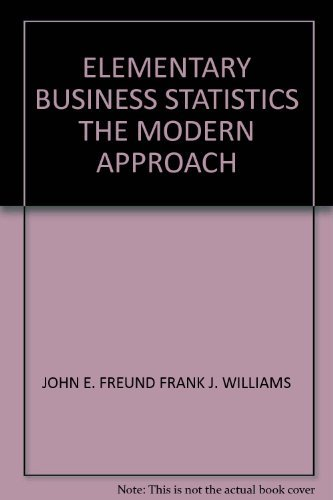 Elementary Business Statistics : The Modern Approach: Freund, John E.;