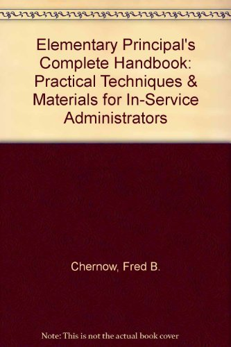 9780132534024: Elementary Principal's Complete Handbook: Practical Techniques & Materials for In-Service Administrators