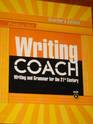 Writing Coach Grade 6 (Teacher's Edition) (Writing and Grammar for the 21st Century, Grade 6):...