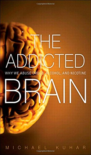 The Addicted Brain: Why We Abuse Drugs, Alcohol, and Nicotine (FT Press Science): Kuhar, Michael