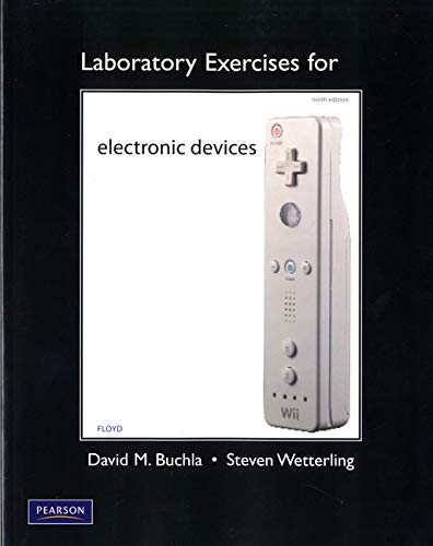 Laboratory Exercises for Electronic Devices (9780132545198) by Thomas L. Floyd; David M. Buchla; Steve Wetterling