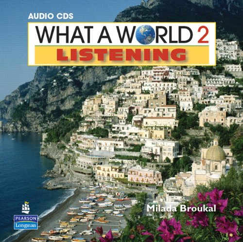 What a World Listening 2: Amazing Stories from Around the Globe, Classroom Audio CD (0132548364) by Broukal, Milada