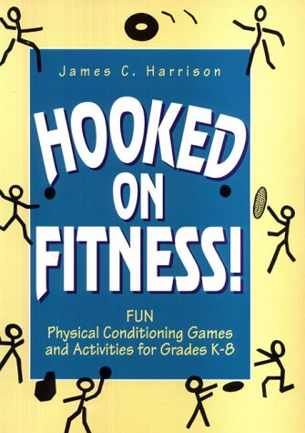 9780132559027: Hooked on Fitness!: Fun Physical Conditioning Games and Activities for Grade K-8
