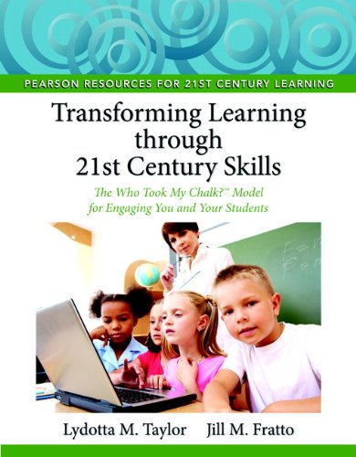 9780132563574: Transforming Learning through 21st Century Skills: The Who Took My Chalk?™ Model for Engaging You and Your Students