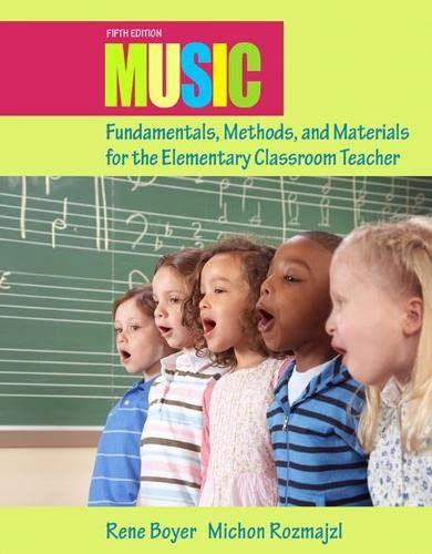 Music Fundamentals, Methods, and Materials for the Elementary Classroom Teacher (5th Edition): Rene...