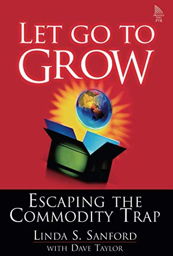 9780132564076: Let Go To Grow: Escaping the Commodity Trap (paperback)