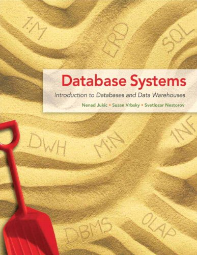 Database Systems - Introduction to Databases and Data Warehouses: Nenad Jukic