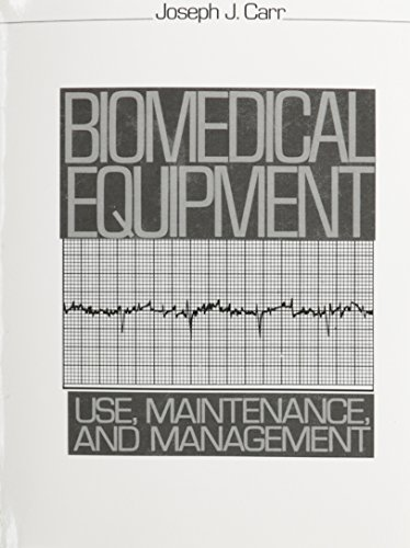 Biomedical Equipment: Use, Maintenance and Management: Carr, Joseph J.